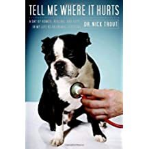Tell Me Where It Hurts: A Day of Humor, Healing and Hope in My Life as an Animal Surgeon