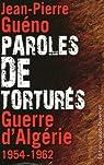 Paroles de torturés. Guerre d'Algérie, 1954-1962 par Guéno