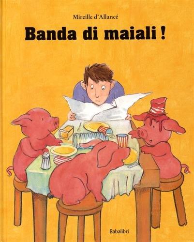 Banda di maiali! Ediz. illustrata