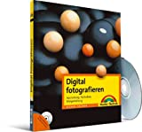 Digital fotografieren: Ausrüstung, Techniken, Bildgestaltung