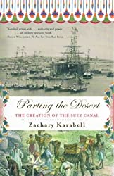Parting the Desert: The Creation of the Suez Canal by Zachary Karabell (2004-05-11)