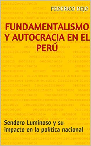 Fundamentalismo y Autocracia en el Perú: Sendero Luminoso y su impacto en la política nacional