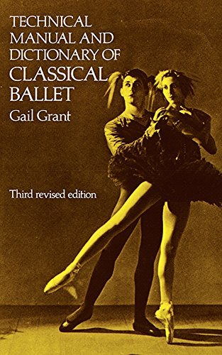 Technical Manual and Dictionary of Classical Ballet (Dover Books on Dance) by Gail Grant (1968-04-01)