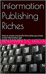 Information Publishing Riches: How to create and profit from what you know in the information age