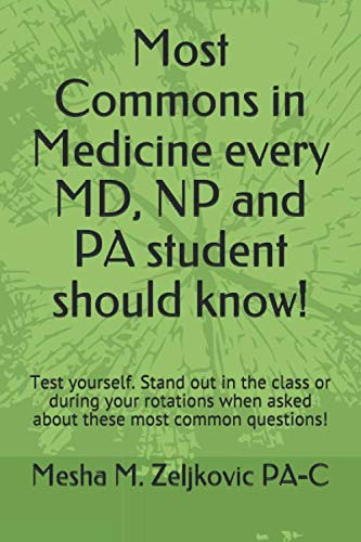 Most Commons in Medicine every MD, NP and PA student should know!: Test yourself. Stand out in the class or during your rotations when asked about these most common questions!