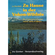 Zu Hause in der Yukon-Wildnis (Abenteuer Wildnis Kanada/Alaska 2)