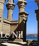 Le Nil - Aux sources de l'Egypte antique