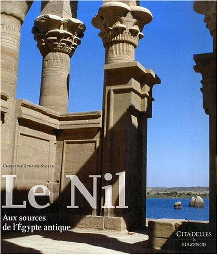Le Nil : Aux sources de l'Egypte antique par Christine Strauss-Seeber