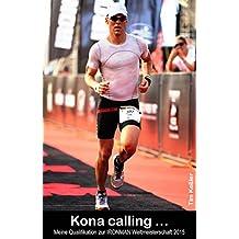 Kona calling ...: Meine Qualifikation zur IRONMAN Weltmeisterschaft 2015 (Faszination Triathlon)