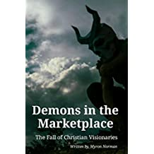 Demons in the Marketplace: The Fall of Christian Visionaries