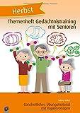 Themenheft Gedächtnistraining mit Senioren: Herbst: Ganzheitliches Übungsmaterial mit Kopiervorlagen