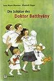Die Schätze des Doktor Batthyány: Geschichten aus dem Leben des seligen Arztes Ladislaus  Batthyány-Strattmann