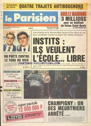 PARISIEN [No 13186] du 04/02/1987 - INSTITS - ILS VEULENT L'ECOLE LIBRE - CHAMPIGNY - UN DEUX MEURTRIERS ARRETE - PHILIPPE MELOUK L'UN DES ASSASSINS DE STEPHANIE - RIVE DROITE - LES PLANS DU NOUVEAU BERCY - NUCCI - CHALIER - LE PETIT JUGE S'ENTETE - LES CHIFFRES ET LES LETTRES AVEC DANIEL HENRION ET CHRISTIAN QUESADA