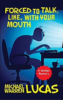 Forced to Talk, Like, With Your Mouth: a DevOps Mystery (English Edition) di [Lucas, Michael Warren]