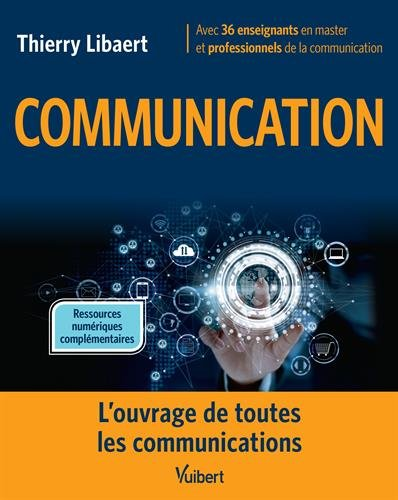Communication : L'ouvrage de toutes les communications par Thierry Libaert;Collectif