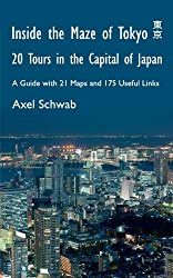 Inside the Maze of Tokyo - 20 Tours in the Capital of Japan: A Guide with 21 Maps and 175 Useful Links (English Edition)