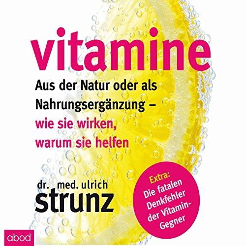 Vitamine - Aus der Natur oder als Nahrungsergänzung: Wie sie wirken, warum sie helfen