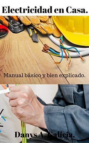 Electricidad en casa.: Manual básico y bien explicado.