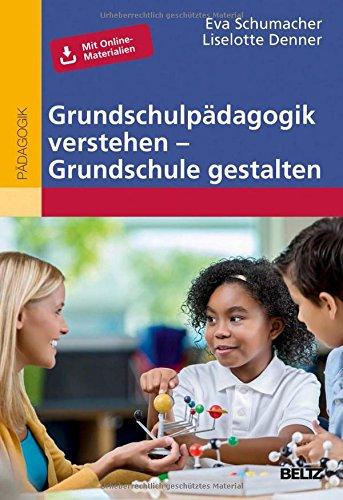 Grundschulpädagogik verstehen – Grundschule gestalten: Mit Online-Materialien