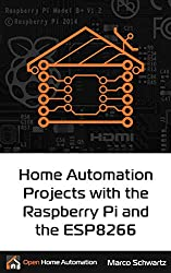 Home Automation Projects with the Raspberry Pi & the ESP8266: Connect the ESP8266 to your Raspberry Pi to Build Home Automation Projects (English Edition)