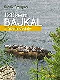 Scarica Libro 120 km di Bajkal In Siberia d estate (PDF,EPUB,MOBI) Online Italiano Gratis