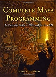 Complete Maya Programming: An Extensive Guide to Mel and C++ Api (The Morgan Kaufmann Series in Computer Graphics) by Gould, David Published by Morgan Kaufmann Publishers In (2002)