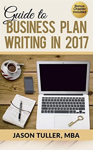Guide to Business Plan Writing in 2017: Learn how to write a plan that you can take straight to the...