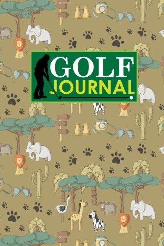 Golf Journal: Blank Golf Yardage Books, Golf Record Sheet, Golf Course Notes, Golf Yardage Book Paper, Cute Safari Wild Animals Cover: Volume 47 (Golf Journals) por Rogue Plus Publishing