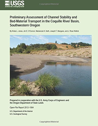 Preliminary Assessment of Channel Stability and Bed-Material Transport in the Coquille River Basin, Southwestern Oregon por U.S. Department of the Interior