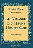 Telecharger Livres Les Vacances D Un Jeune Homme Sage Classic Reprint (PDF,EPUB,MOBI) gratuits en Francaise