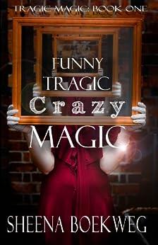 Funny Tragic Crazy Magic (Tragic Magic Book 1) by [Boekweg, Sheena]