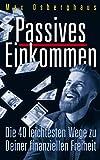 Passives Einkommen: Die 40 leichtesten Wege zu Deiner Finanziellen Freiheit - Max Osberghaus