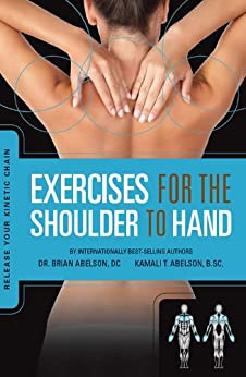 Exercises for the Shoulder to Hand - Release Your Kinetic Chain: Release Your Kinetic Chain von [Abelson DC., Dr. Brian James, Kamali Thara, BSc. Abelson]