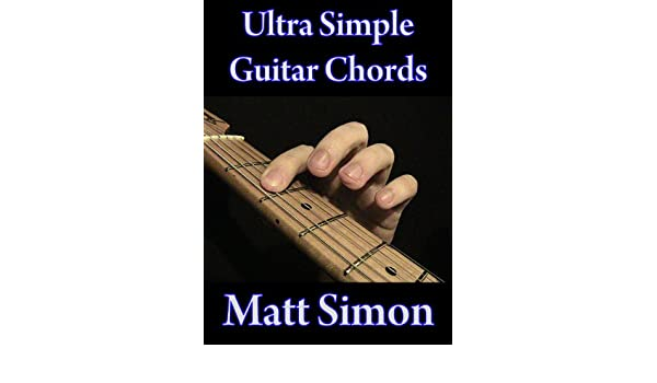 Ultra Simple Guitar Chords (Matt\'s Guitar Chords) (English Edition ...