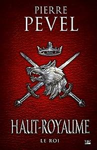 Haut-Royaume, tome 3 : Le Roi par Pierre Pevel