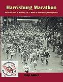 Harrisburg Marathon: Four Decades of Running 26.22 Miles at Harrisburg, Pennsylvania