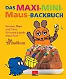 Das Maxi-Mini-Maus-Backbuch