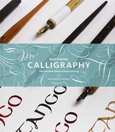 Mastering Calligraphy: The Complete Guide to Hand Lettering por Gaye Godfrey-Nicholls