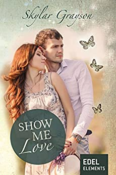 Show me love (Lovesong-Reihe) von [Grayson, Skylar]