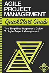 Agile Project Management QuickStart Guide: A Simplified Beginners Guide To Agile Project Management by Ed Stark (2014-09-17)
