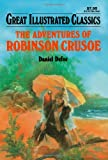 The Adventures of Robinson Crusoe (Great Illustrated Classics) by Defoe, Daniel (2008) Paperback
