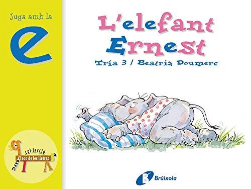 L'elefant Ernest (e): Juga amb la e (Catalá - A Partir De 3 Anys - Llibres Didàctics - Zoo De Les Lletres) por Beatriz Doumerc