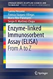 Enzyme-linked Immunosorbent Assay (ELISA): From A to Z (SpringerBriefs in Applied Sciences and Technology)