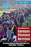 Europas Dämme bersten: Ursachen, Hintergründe und Folgen des Flüchtlings-Tsunamis