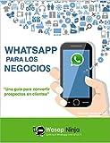Whatsapp para los Negocios: Una guia para convertir prospectos en clientes, los compradores tendran 1 mes de asesoria gratis. (English Edition)