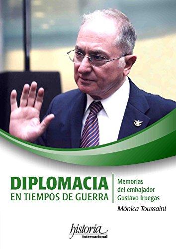 Diplomacia en tiempos de guerra: Memorias del embajador Gustavo Iruegas