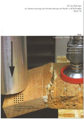 Holz: Ergänzung - Festigung - Kittung (Kölner Beiträge zur Restaurierung und Konservierung von Kunst- und Kulturgut)