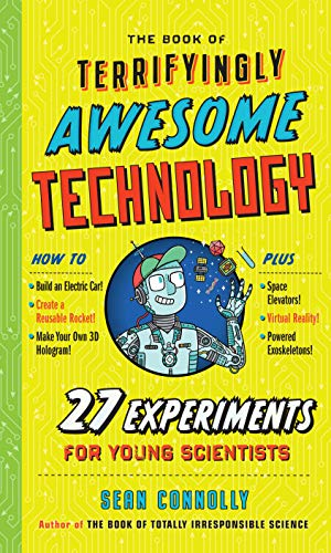 The Book of Terrifyingly Awesome Technology: 27 Experiments for Young Scientists (Irresponsible Science) (English Edition)