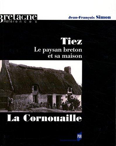 Tiez : Le paysan breton et sa maison. La Cornouaille