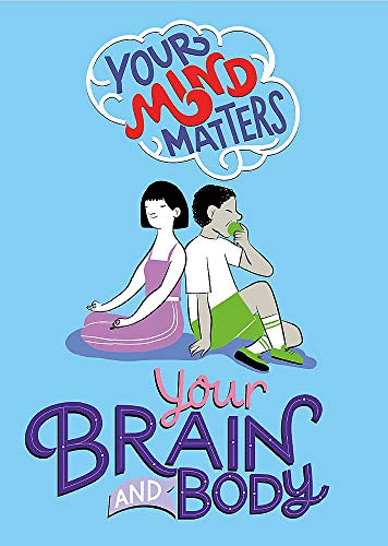Your Brain and Body (Your Mind Matters)